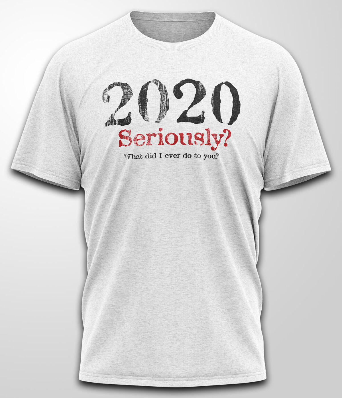 2020 Seriously T-shirt